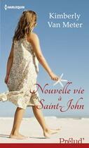 Couverture du livre « Nouvelle vie à Saint-John » de Kimberly Van Meter aux éditions Harlequin