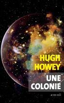 Couverture du livre « Une colonie » de Hugh Howey aux éditions Actes Sud