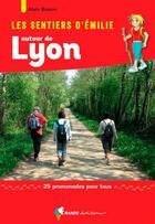 Couverture du livre « LES SENTIERS D'EMILIE ; autour de Lyon, 25 promenades pour tous » de Alain Bisson aux éditions Rando Editions