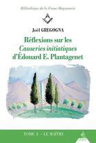 Couverture du livre « Réflexions sur les causeries initiatiques d'Edouard E. Plantagenet t.3 ; le maître » de Joel Gregogna aux éditions Dervy