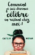 Couverture du livre « Comment je suis devenue célèbre en restant chez moi ! » de Caitlin Moran aux éditions Flammarion