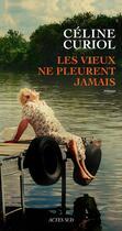 Couverture du livre « Les vieux ne pleurent jamais » de Celine Curiol aux éditions Actes Sud