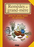 Couverture du livre « Remèdes de grand-mère pour les petits maux du quotidien » de Sandrine Coucke-Haddad aux éditions Editions Asap