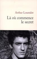 Couverture du livre « Là où commence le secret » de Arthur Loustalot aux éditions Lattes