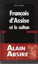 Couverture du livre « François d'Assise et le sultan » de Alain Absire aux éditions Presses De La Renaissance
