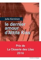 Couverture du livre « Le dernier amour d'Attila Kiss » de Julia Kerninon aux éditions Rouergue