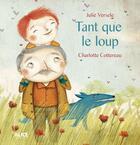 Couverture du livre « Tant que le loup » de Christophe Verselle et Charlotte Cottereau aux éditions Alice