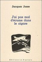 Couverture du livre « J'ai pas mal d'ecume dans le cigare » de Jacques Josse aux éditions La Digitale