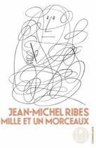 Couverture du livre « Mille et un morceaux » de Jean-Michel Ribes aux éditions L'iconoclaste