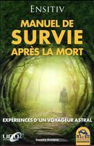 Couverture du livre « Le manuel de survie après la mort ; expériences d'un voyageur astral » de Ensitiv aux éditions Macro Editions