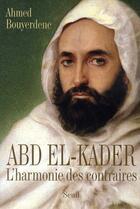 Couverture du livre « Abd El-Kader ; l'harmonie des contraires » de Ahmed Bouyerdene aux éditions Seuil