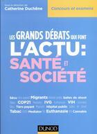 Couverture du livre « Les grands debats qui font l'actu : sante et societe » de Duchene Catherine aux éditions Dunod