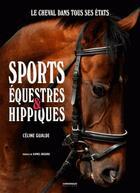 Couverture du livre « Sports équestres & hippiques ; le cheval dans tous ses états » de Celine Gualde aux éditions Chronique