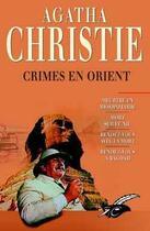 Couverture du livre « Crimes en Orient ; meurtre en Mésopotamie ; mort sur le Nil ; rendre-vous avec la mort ; rendez-vous à Bagdad » de Agatha Christie aux éditions Editions Du Masque