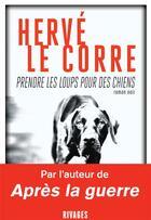 Couverture du livre « Prendre les loups pour des chiens » de Herve Le Corre aux éditions Rivages