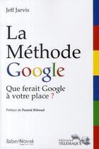 Couverture du livre « La méthode Google ; que ferait Google à votre place ? » de Jeff Jarvis aux éditions Telemaque