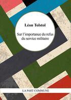 Couverture du livre « Sur l'importance du refus du service militaire » de Leon Tolstoi aux éditions Part Commune
