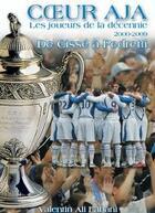 Couverture du livre « Coeur aja ; les joueurs de la décennie 2000-2009 ; de Cissé à Pedretti » de Valentin Ali Labani aux éditions Aja Magazine