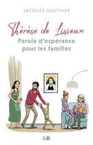 Couverture du livre « Thérèse de Lisieux : parole d'espérance pour les familles » de Jacques Gauthier aux éditions Des Beatitudes