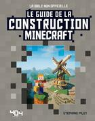 Couverture du livre « Minecraft ; le guide de la construction » de Stephane Pilet aux éditions 404 Editions