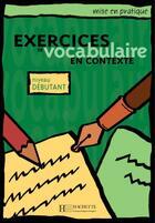 Couverture du livre « Mise en pratique vocabulaire - debutant - livre de l'eleve » de Roland Eluerd aux éditions Hachette Fle