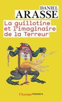 Couverture du livre « La guillotine et l'imaginaire de la Terreur » de Daniel Arasse aux éditions Flammarion