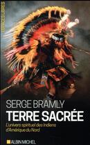 Couverture du livre « Terre sacrée ; l'univers spirituel des Indiens d'Amérique du Nord (édition 2017) » de Serge Bramly aux éditions Albin Michel