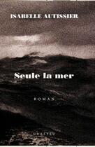 Couverture du livre « Seule la mer » de Isabelle Autissier aux éditions Grasset Et Fasquelle