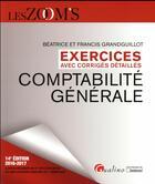 Couverture du livre « Exercices avec corrigés détaillés ; comptabilité générale 2016-2017 » de Beatrice Grandguillot et Francis Grandguillot aux éditions Gualino