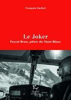 Couverture du livre « Le joker ; Pascal Brun, pilote du Mont-Blanc » de Francois Suchel aux éditions Guerin
