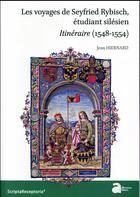 Couverture du livre « Les voyages de Seyfried Rybisch, étudiant silésien ; itinéraire (1548-1554) » de Jean Hiernard aux éditions Ausonius
