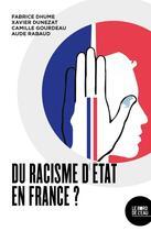 Couverture du livre « Du racisme d'état en France ? » de Fabrice Dhume et Xavier Dunezat et Aude Rabaud aux éditions Bord De L'eau