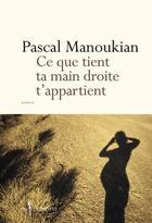 Couverture du livre « Ce que tient ta main droite t'appartient » de Pascal Manoukian aux éditions Don Quichotte
