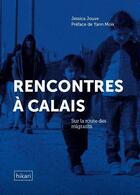 Couverture du livre « Rencontres à Calais ; sur la route des migrants » de Jessica Jouve aux éditions Hikari Editions