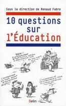 Couverture du livre « 10 questions sur l'éducation » de Renaud Fabre aux éditions Belin