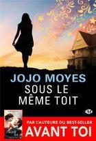 Couverture du livre « Sous le même toit » de Jojo Moyes aux éditions Milady