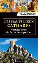 Couverture du livre « Les hauts lieux cathares ; vestiges actifs de forces intemporelles » de Charly Samson aux éditions Trajectoire