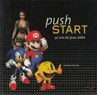 Couverture du livre « Push start ; 30 ans de jeux vidéo » de Houste Francois aux éditions Gallimard