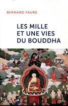Couverture du livre « Les mille et une vies du Bouddha » de Bernard Faure aux éditions Seuil
