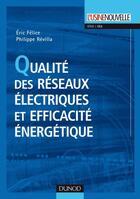 Couverture du livre « Qualité des réseaux électriques et efficacité énergétique » de Eric Felice et Philippe Revilla aux éditions Dunod