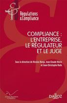 Couverture du livre « Compliance : l'entreprise, le régulateur et le juge » de Marie-Anne Frison-Roche aux éditions Dalloz