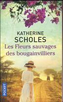 Couverture du livre « Les fleurs sauvages des Bougainvilliers » de Katherine Scholes aux éditions Pocket