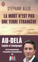 Couverture du livre « La mort n'est pas une terre étrangère » de Stephane Allix aux éditions J'ai Lu