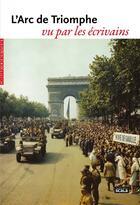 Couverture du livre « L'Arc de triomphe vu par les écrivains » de Collectif aux éditions Scala