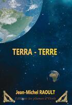 Couverture du livre « Terra - Terre » de Jean-Michel Raoult aux éditions Les Plumes D'ocris