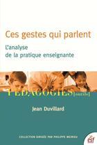 Couverture du livre « Ces gestes qui parlent ; l'analyse de la pratique enseignante » de Jean Duvillard aux éditions Esf