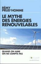 Couverture du livre « Le mythe des énergies renouvelables » de Remy Prud'Homme aux éditions L'artilleur