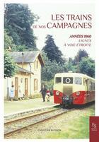Couverture du livre « Les trains de nos campagnes ; années 1960, lignes à voie étroite » de Christian Buisson aux éditions Editions Sutton