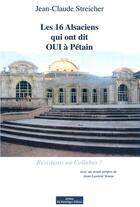 Couverture du livre « Les 16 Alsaciens qui ont dit OUI à Pétain ; résistants ou collabos ? » de Jean-Claude Streicher aux éditions Do Bentzinger