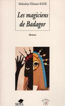 Couverture du livre « Les magiciens de Badagor » de Abdoulaye Elimane Kane aux éditions Sepia